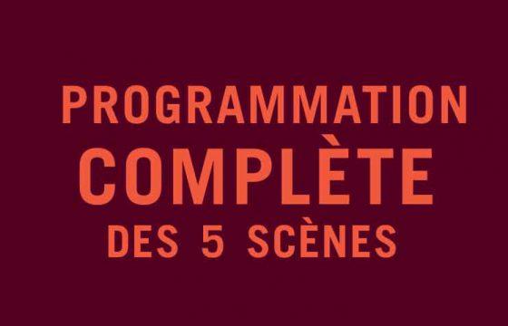 Programmation complète des 5 scènes !